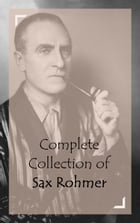 Complete Collection of Sax Rohmer by Sax Rohmer