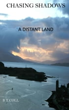 Chasing Shadows: A Distant Land by B T Coll