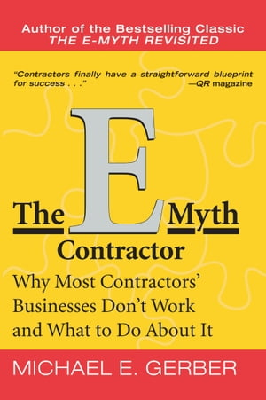 The E-Myth Contractor Why Most Contractors' Businesses Don't Work and What to Do About It