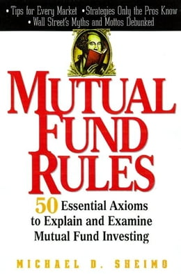 Book Mutual Fund Rules: 50 Essential Axioms to Explain and Examine Mutual Fund Investing by Sheimo, Michael