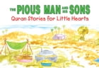 The Pious Man and His Sons: Quran Stories for Little Hearts: Islamic Children's Books on the Quran, the Hadith and the Prophet Muhammad by Saniyasnain Khan