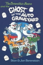 The Berenstain Bears and the Ghost of the Auto Graveyard by Stan Berenstain