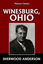 Winesburg, Ohio by Sherwood Anderson by Sherwood Anderson