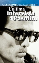 L'ultima intervista di Pasolini by Colombo Ferretti