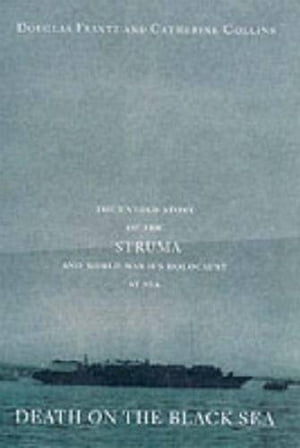 Death on the Black Sea The Untold Story of the 'Struma' and World War II's Holocaust at Sea