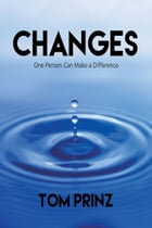 CHANGES: One Person Can Make a Difference by Tom Prinz