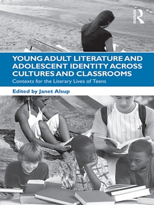 Young Adult Literature and Adolescent Identity Across Cultures and Classrooms Contexts for the Literary Lives of Teens