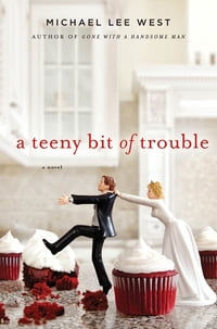 A Teeny Bit of Trouble: A Novel