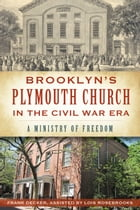 Brooklyn's Plymouth Church in the Civil War Era: A Ministry of Freedom by Frank Decker