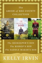 The Amish of Bee County Collection: The Beekeeper's Son, The Bishop's Son, The Saddle Maker's Son by Kelly Irvin