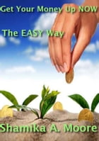 Get Your Money Up NOW- The EASY Way! by Shamika Moore
