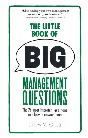 The Little Book of Big Management Questions The 76 most important questions and how to answer them