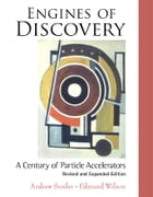 Engines of Discovery: A Century of Particle Accelerators by Andrew Sessler