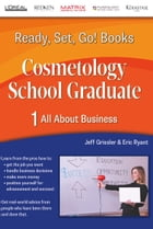 Ready, Set, Go! Cosmetology School Graduate Book 1: All About Business by Jeff Grissler
