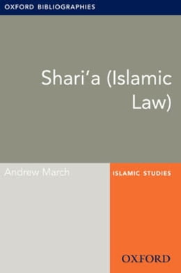 Book Shari'a (Islamic Law): Oxford Bibliographies Online Research Guide by Andrew March