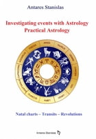 Investigating Events with Astrology: Practical Astrology by Antares Stanislas