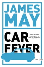 Car Fever: The car bore's essential companion by James May