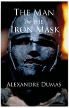 The Man in the Iron Mask (The Three Musketeers, Volume VI): Volume 6 of 6 by Alexandre Dumas