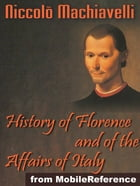 History Of Florence And Of The Affairs Of Italy Or Florentine Histories (Mobi Classics) de Niccolo Machiavelli