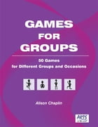 Games for Groups: 50 Games for Different Groups and Occasions by Alison Chaplin