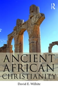 Ancient African Christianity: An Introduction to a Unique Context and Tradition