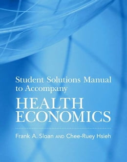 Book Student Solutions Manual to Accompany Health Economics by Frank A. Sloan