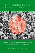 Strangers in the Ethnic Homeland: Japanese Brazilian Return Migration in Transnational Perspective by Takeyuki Tsuda