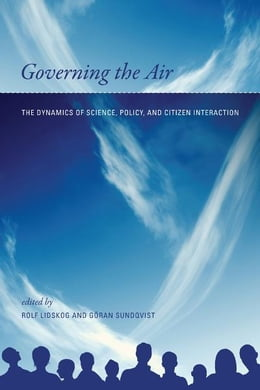 Book Governing the Air: The Dynamics of Science, Policy, and Citizen Interaction by Rolf Lidskog, Göran Sundqvist