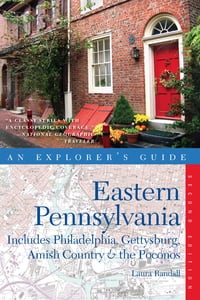 Explorer's Guide Eastern Pennsylvania: Includes Philadelphia, Gettysburg, Amish Country & the…