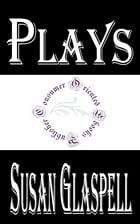Plays by Susan Glaspell by Susan Glaspell