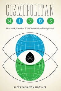 Cosmopolitan Minds: Literature, Emotion, and the Transnational Imagination