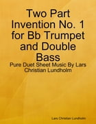 Two Part Invention No. 1 for Bb Trumpet and Double Bass - Pure Duet Sheet Music By Lars Christian Lundholm by Lars Christian Lundholm