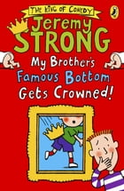My Brother's Famous Bottom Gets Crowned! by Jeremy Strong