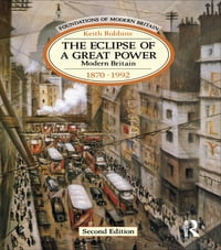 The Eclipse of a Great Power: Modern Britain 1870-1992