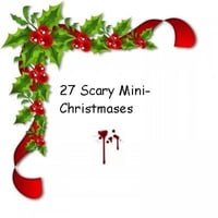 27 Scary Mini-Christmases!