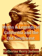 Myths and Legends of California and the Old Southwest by Katharine Berry Judson, Editor