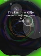 The Family at Gilje: A Domestic Story of the Forties by Jonas Lie