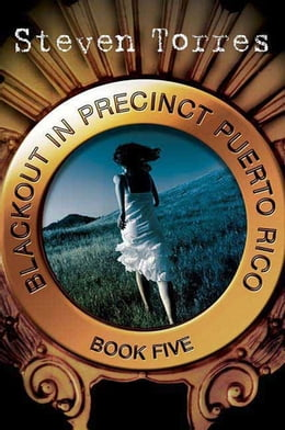 Book Blackout in Precinct Puerto Rico: Book Five by Mr. Steven Torres