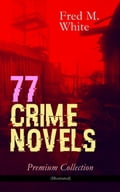 9788026871675 - Fred M. White: 77 CRIME NOVELS - Premium Collection (Illustrated) - Kniha