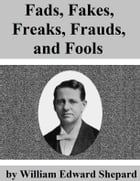 Fads, Fakes, Freaks, Frauds, and Fools by William Edward Shepard