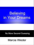 Believing in Your Dreams by Marcia Wieder
