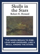 Skulls in the Stars: With linked Table of Contents by Robert E. Howard