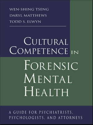 Cultural Competence in Forensic Mental Health A Guide for Psychiatrists,  Psychologists,  and Attorneys