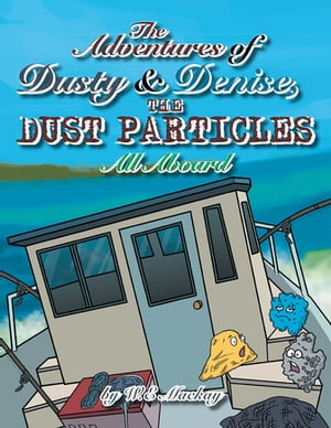 The Adventures of Dusty and Denise, the Dust Particles: All Aboard