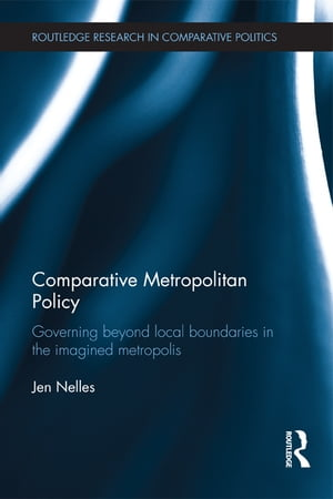 Comparative Metropolitan Policy Governing Beyond Local Boundaries in the Imagined Metropolis