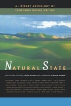 Natural State: A Literary Anthology of California Nature Writing by Steven Gilbar