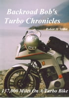 Motorcycle Road Trips (Vol. 3) Turbo Chronicles: 137,000 Miles With A Yamaha Turbo by Robert Miller