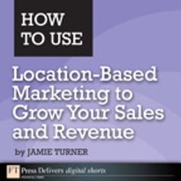 Book How to Use Location-Based Marketing to Grow Your Sales and Revenue by Jamie Turner