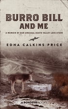 Burro Bill and Me: A Memoir of Our Unusual Death Valley Love Story by Edna Calkins Price