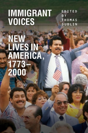 Immigrant Voices New Lives in America,  1773-2000